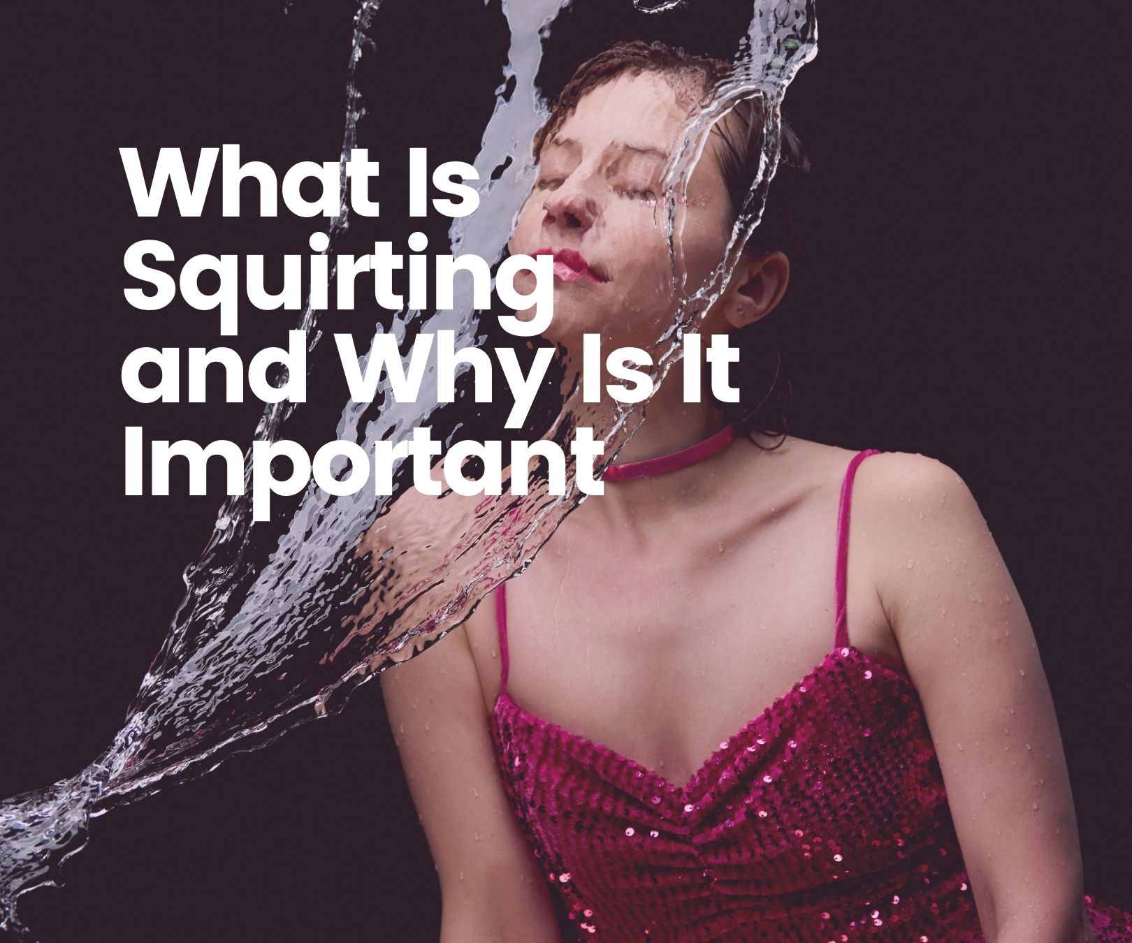 What Is Squirting and Why Is It Important
